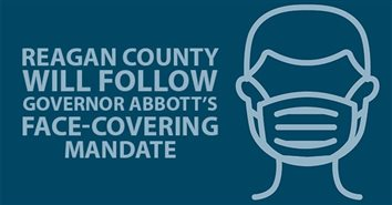 County Judge O'Bryan will Honor Governor Abbott's Face-Covering Mandate for Reagan County